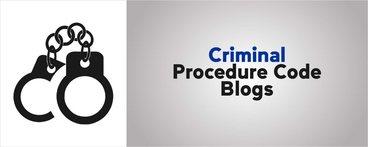 CRIMINAL PROCEDURE CODE BLOGS