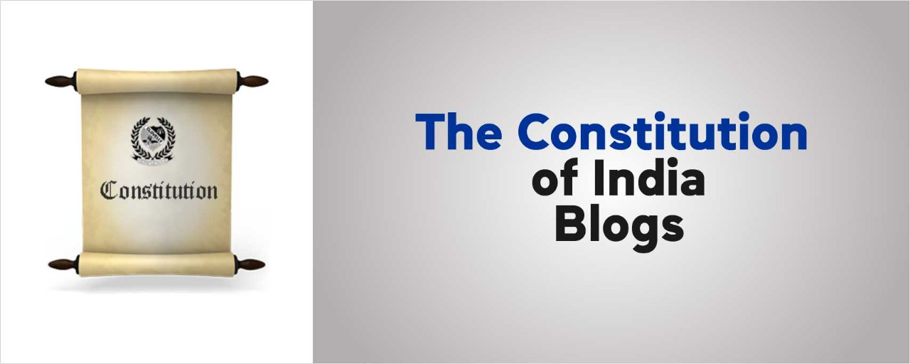 THE CONSTITUTION OF INDIA -- BLOGS
